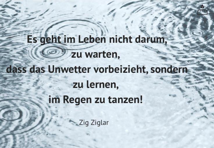 Es geht im Leben nicht darum, zu warten, dass das Unwetter vorbeizieht, sondern zu lernen, im Regen zu tanzen! Zig #Ziglar... #Dankebitte #Sprüche #Gedanken #Weisheiten #Zitate