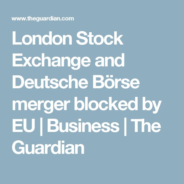 London Stock Exchange and Deutsche Börse merger blocked by EU | Business | The Guardian