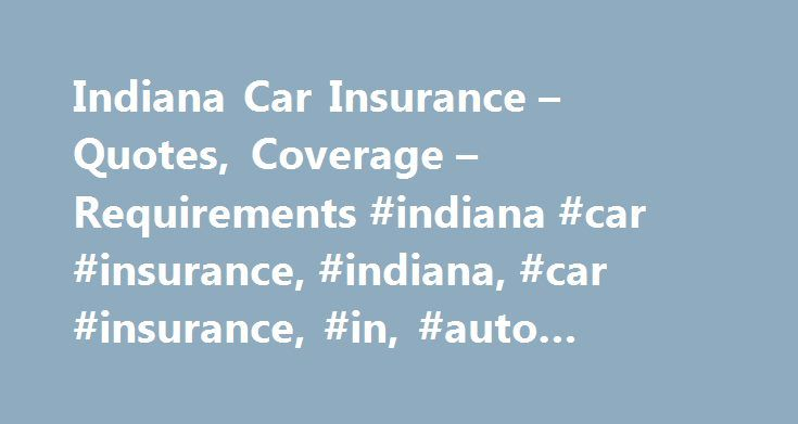 Indiana Car Insurance – Quotes, Coverage – Requirements #indiana #car #insurance, #indiana, #car #insurance, #in, #auto #insurance # http://pet.nef2.com/indiana-car-insurance-quotes-coverage-requirements-indiana-car-insurance-indiana-car-insurance-in-auto-insurance/  # Get free quotes from the nation's biggest auto insurance providers. Over 94% of Americans qualify for lower rates. Our goal is to give you the most up-to-date, accurate information about your state DMV's processes. The date…