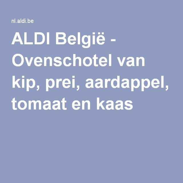 ALDI België - Ovenschotel van kip, prei, aardappel, tomaat en kaas