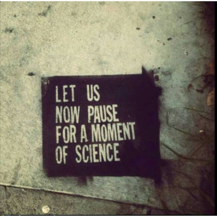 Now let us pause for a moment of science. YAAAS #sciencequotes http://quotags.net/ppost/335025659762341069/
