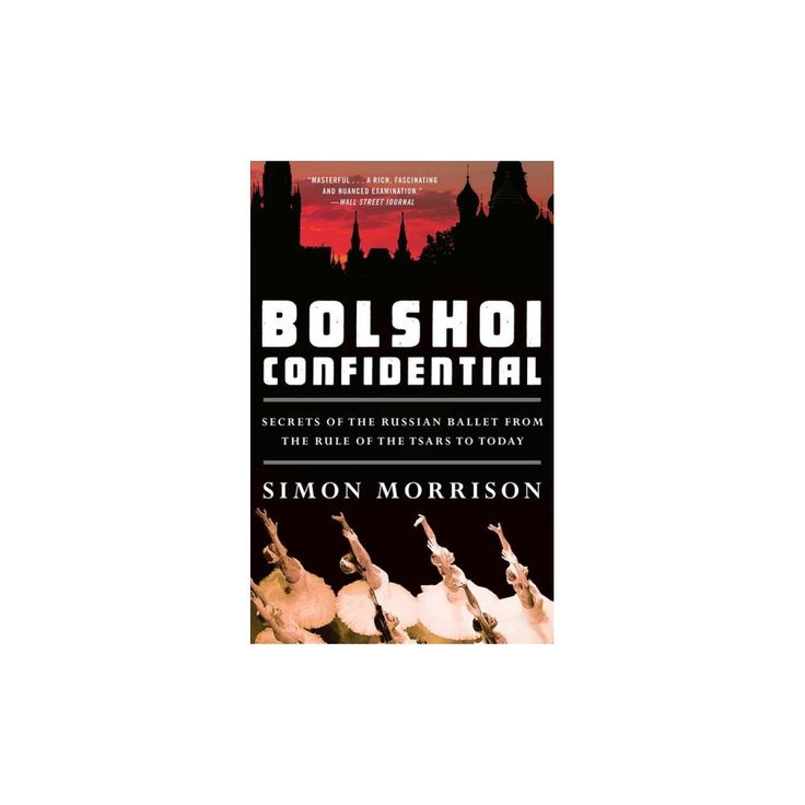 Bolshoi Confidential : Secrets of the Russian Ballet from the Rule of the Tsars to Today (Reprint)
