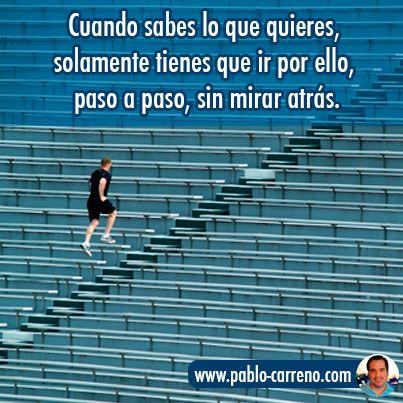 Cuando sabes lo que quieres, solamente tienes que ir por ello, paso a paso, sin mirar atrás. http://www.pablo-carreno.com