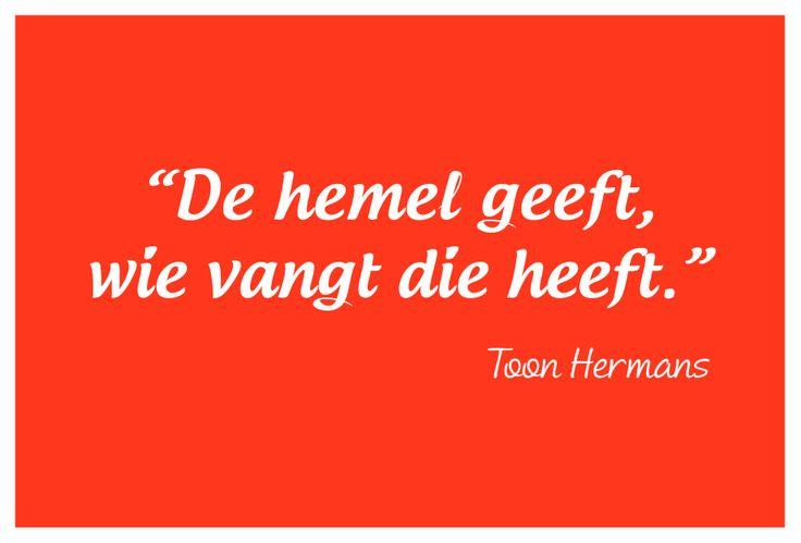 """""""De hemel geeft, wie vangt die heeft."""" - Toon Hermans. #toonhermans #famousdutchquotes #quote #citaat #greetingsfromnl"""