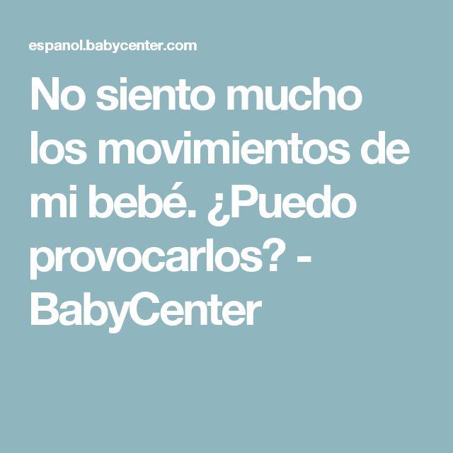 No siento mucho los movimientos de mi bebé. ¿Puedo provocarlos? - BabyCenter