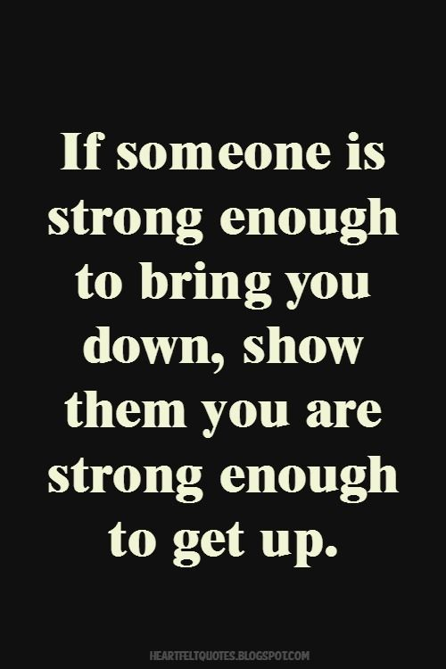 Don T Let Others Bring You Down Quotes: If Someone Is Strong Enough To Bring You Down