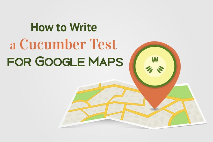 How to Write a Cucumber Test for Google Maps