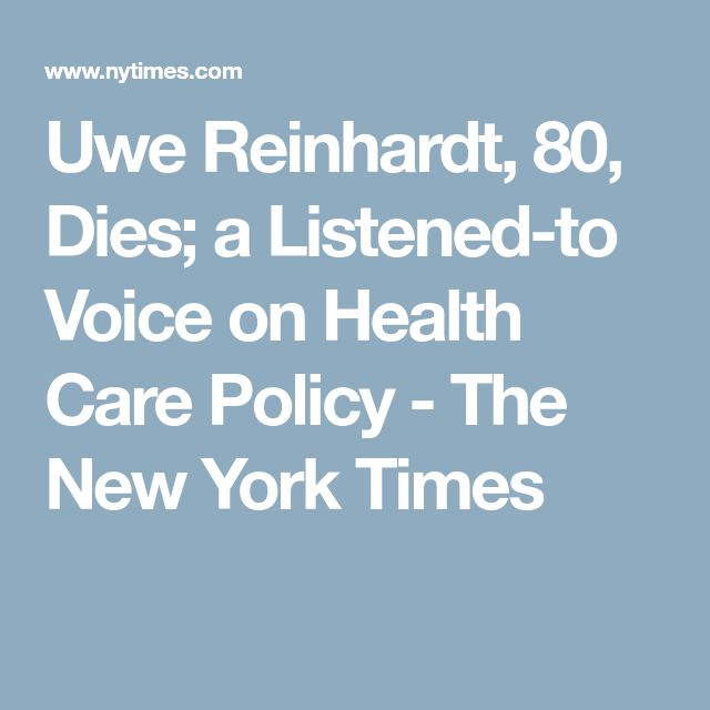 Uwe Reinhardt, 80, Dies; a Listened-to Voice on Health Care Policy - The New York Times