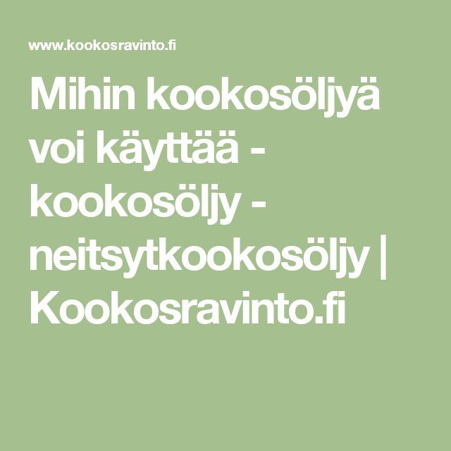 Mihin kookosöljyä voi käyttää - kookosöljy - neitsytkookosöljy | Kookosravinto.fi