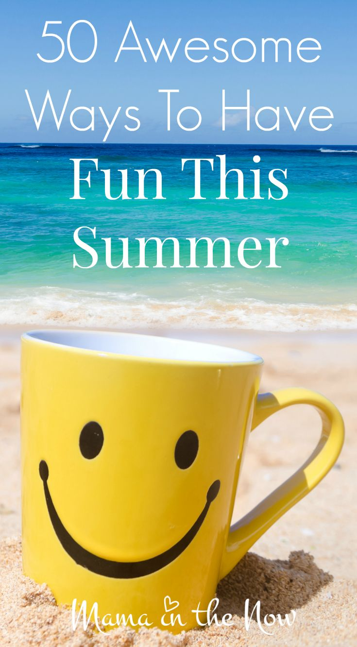 50 Awesome Ways To Have Fun This Summer
