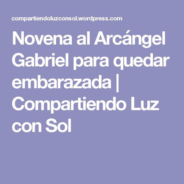 Novena al Arcángel Gabriel para quedar embarazada | Compartiendo Luz con Sol