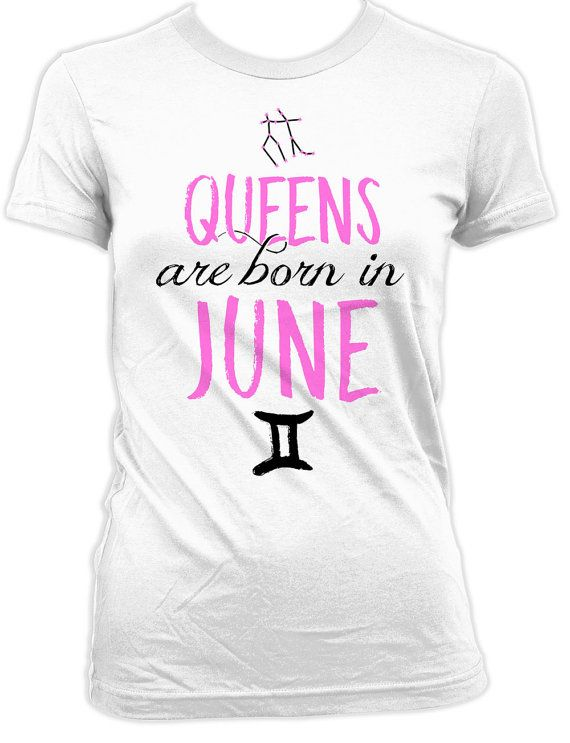 Zodiac Shirt Birthday Present For Her Gemini T Shirt Bday Gift Ideas Astrology TShirt Horoscope Queens Are Born In June Ladies Tee DAT-927