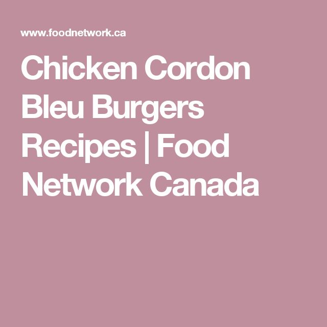 Chicken Cordon Bleu Burgers Recipes | Food Network Canada