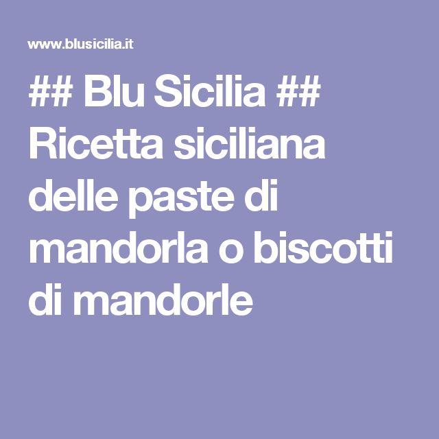 ## Blu Sicilia ## Ricetta siciliana delle paste di mandorla o biscotti di mandorle