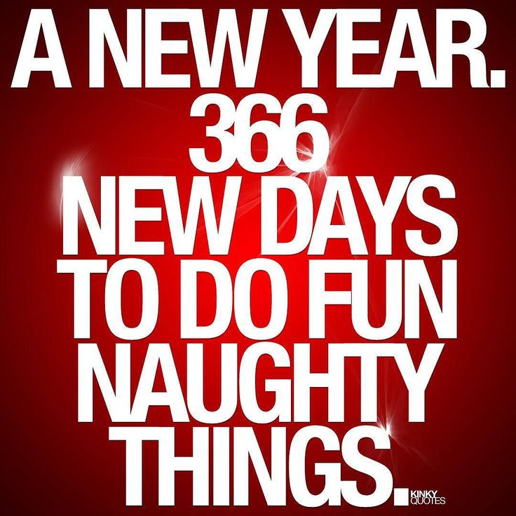 New Year New Things Quotes: A New Year. 366 New Days To Do Fun Naughty Things. Its A