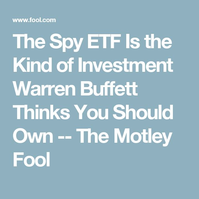 The Spy ETF Is the Kind of Investment Warren Buffett Thinks You Should Own -- The Motley Fool
