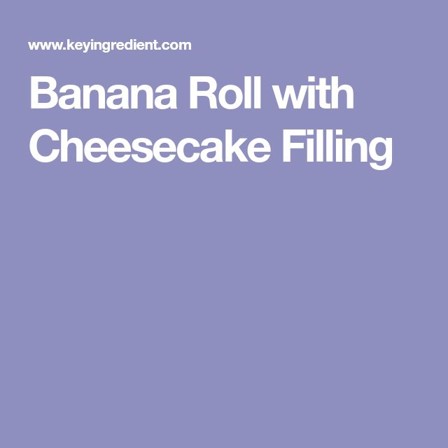 Banana Roll with Cheesecake Filling