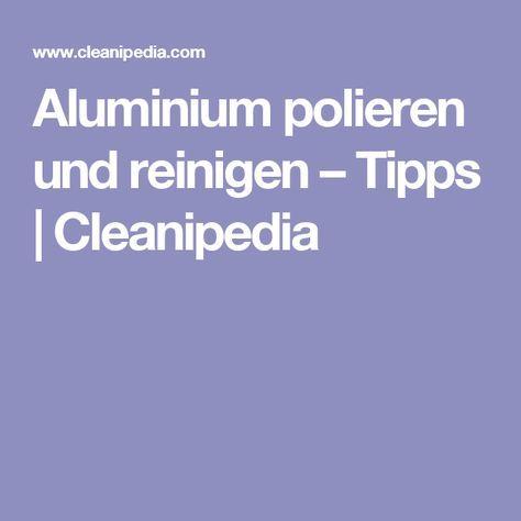 Aluminium polieren und reinigen – Tipps | Cleanipedia