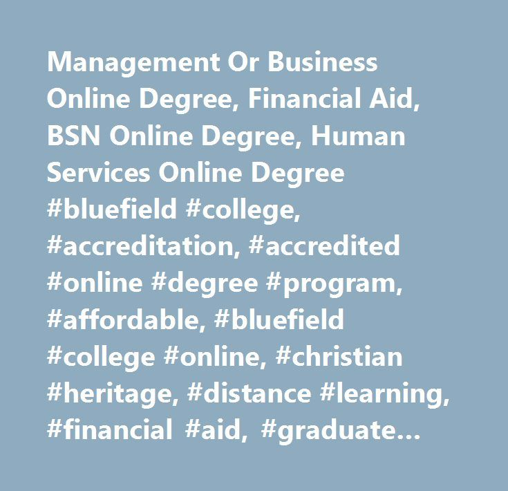 Management Or Business Online Degree, Financial Aid, BSN Online Degree, Human Services Online Degree #bluefield #college, #accreditation, #accredited #online #degree #program, #affordable, #bluefield #college #online, #christian #heritage, #distance #learning, #financial #aid, #graduate #students, #liberal #arts #education, #online #admissions, #online #classes, #online #courses, #online #degrees, #online #degree #program, #online #degree #programs, #online #format, #online #learning…