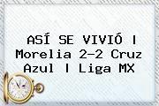 http://tecnoautos.com/wp-content/uploads/imagenes/tendencias/thumbs/asi-se-vivio-morelia-22-cruz-azul-liga-mx.jpg Morelia vs Cruz Azul. ASÍ SE VIVIÓ | Morelia 2-2 Cruz Azul | Liga MX, Enlaces, Imágenes, Videos y Tweets - http://tecnoautos.com/actualidad/morelia-vs-cruz-azul-asi-se-vivio-morelia-22-cruz-azul-liga-mx/