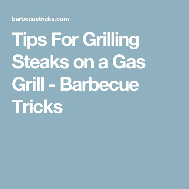 Tips For Grilling Steaks on a Gas Grill - Barbecue Tricks