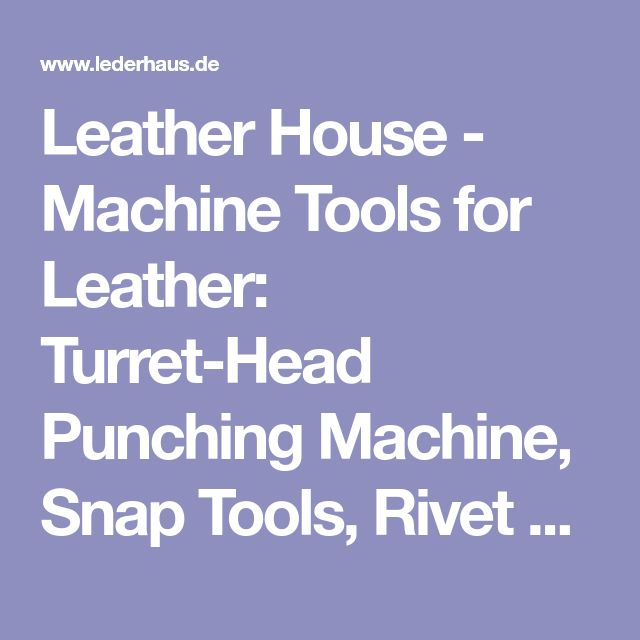 Leather House - Machine Tools for Leather: Turret-Head Punching Machine, Snap Tools, Rivet Tool, Grommet Tool, Hole Punch