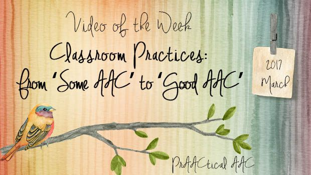 PrAACtical AAC Video of the Week - Classroom Practices: From 'Some AAC' to 'Good AAC'. Pinned by SOS Inc. Resources pinterest.com/sostherapy/