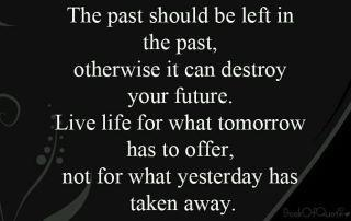 Past is the past...: Sayings, Inspiration, Life, Quotes, Truth, Wisdom, Thought, So True