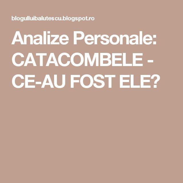 Analize Personale: CATACOMBELE - CE-AU FOST ELE?