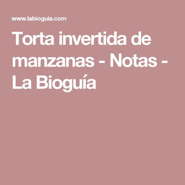 Torta invertida de manzanas - Notas - La Bioguía