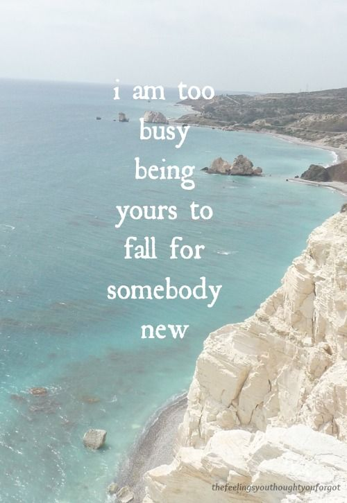 I'm too busy being yours to fall for somebody new
