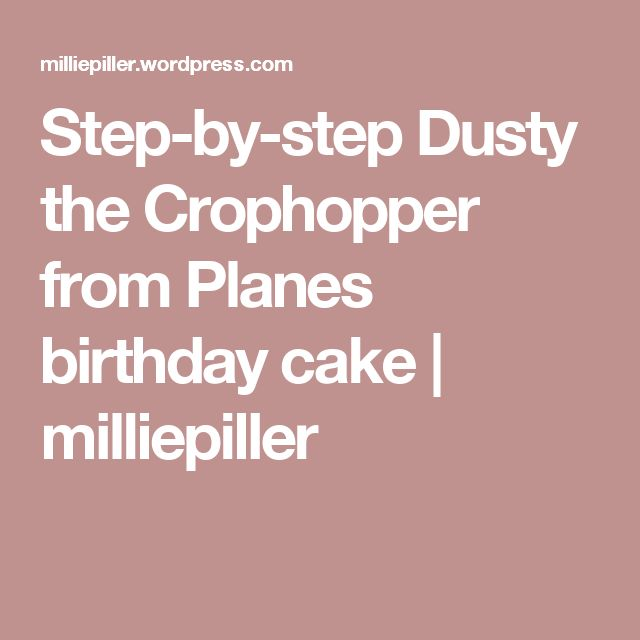 Step-by-step Dusty the Crophopper from Planes birthday cake | milliepiller