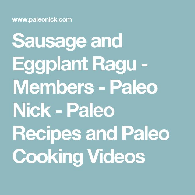 Sausage and Eggplant Ragu - Members - Paleo Nick - Paleo Recipes and Paleo Cooking Videos