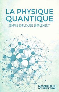 Vincent Rollet - La Physique Quantique (enfin) expliquée simplement (2014)