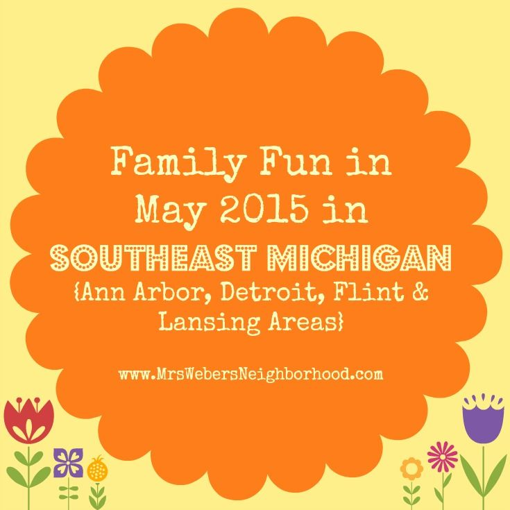 Plan some family fun in May 2015 throughout Southeast Michigan with this BIG list! {Ann Arbor, Detroit, Flint & Lansing Areas}