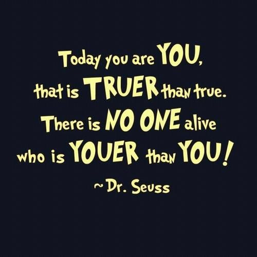 No one said it better than Dr. Seuss. Be #you.