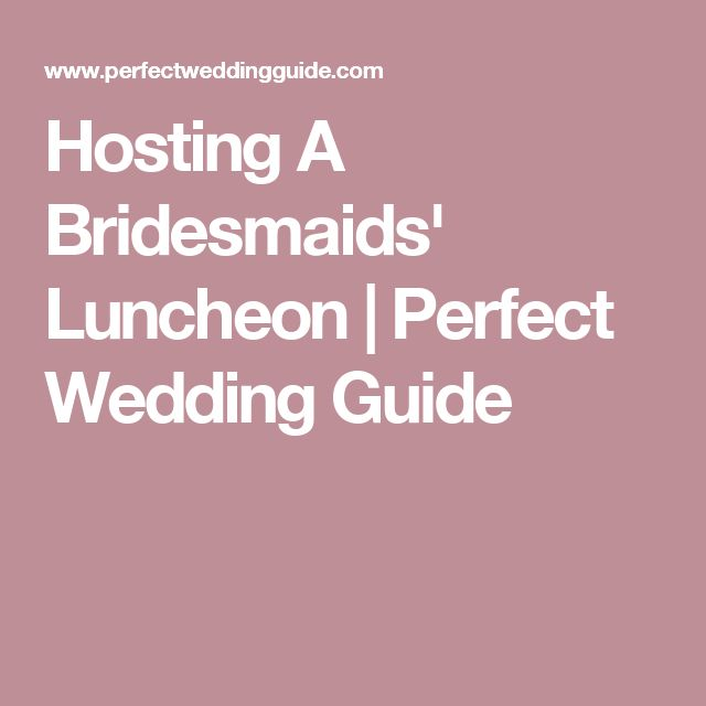 Hosting A Bridesmaids' Luncheon | Perfect Wedding Guide