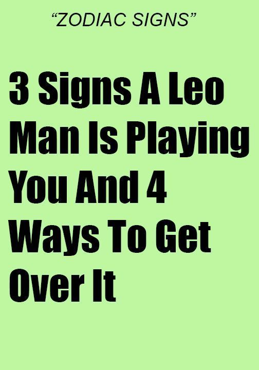 3 Signs A Leo Man Is Playing You And 4 Ways To Get Over It
