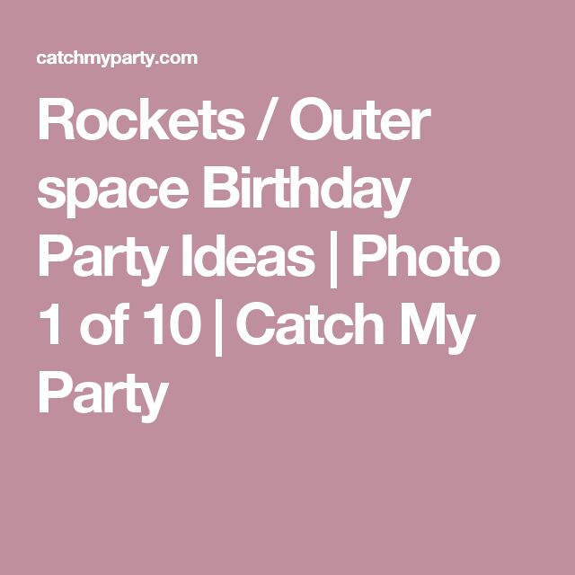 Rockets / Outer space Birthday Party Ideas | Photo 1 of 10 | Catch My Party