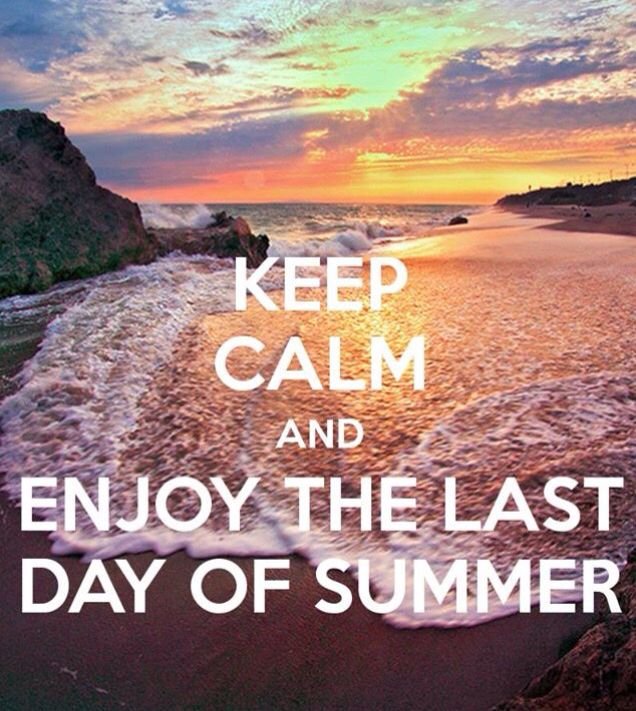 Enjoy last day of Summer
