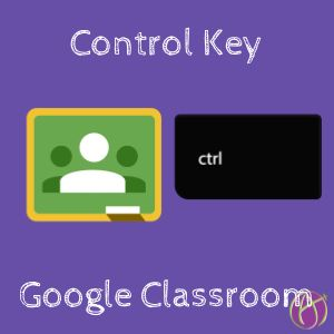 Google Classroom: Hold Down the Control Key - Teacher Tech