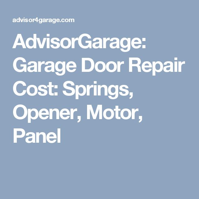 AdvisorGarage: Garage Door Repair Cost: Springs, Opener, Motor, Panel