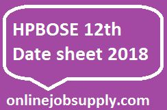 HPBOSE 12th Date sheet 2018, HP Board +2 Exam Time Table, hpbose.org, HP Board 12th Date Sheet 2018, HP Board Date Sheet, HPBOSE 12th Time Table