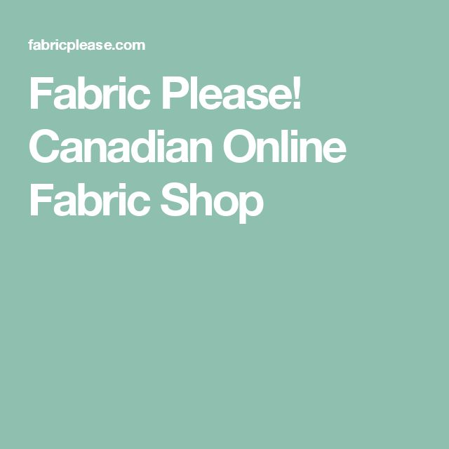 Fabric Please! Canadian Online Fabric Shop