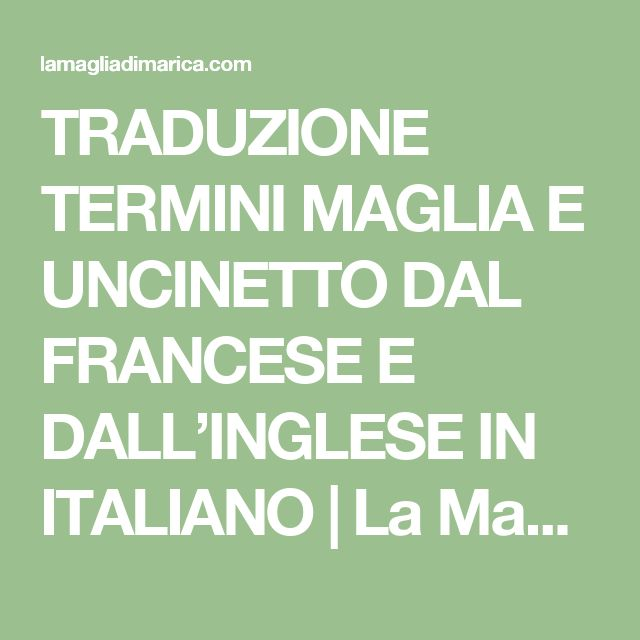 TRADUZIONE TERMINI MAGLIA E UNCINETTO DAL FRANCESE E DALL'INGLESE IN ITALIANO    La Maglia di Marica