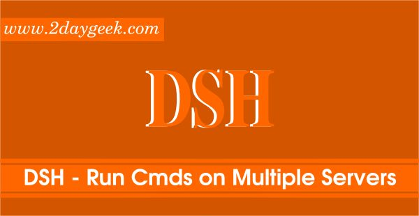 DSH stands for Dancer's Shell or Distributed Shell, It allows users to run shell commands on multiple Linux servers at once.