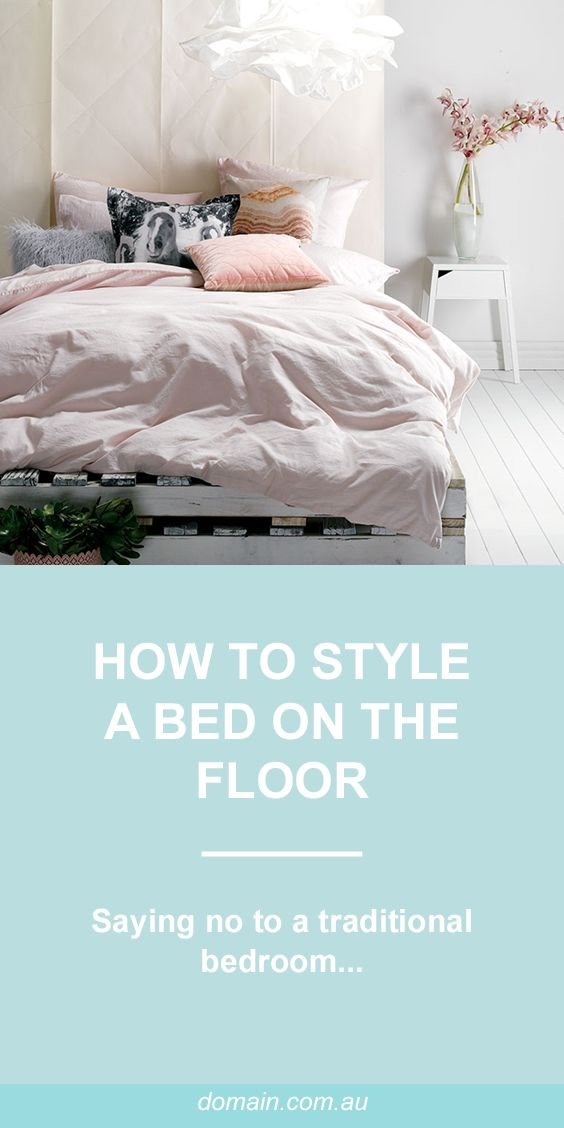 Saying no to a traditional bedroom: How to style a bed on the floor