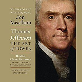 "Another must-listen from my #AudibleApp: ""Thomas Jefferson: The Art of Power"" by Jon Meacham, narrated by Edward Herrmann."