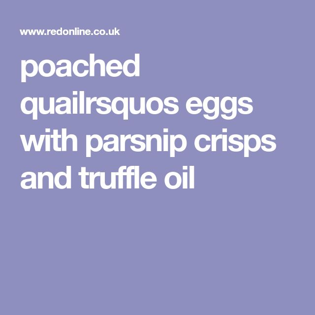 poached quailrsquos eggs with parsnip crisps and truffle oil
