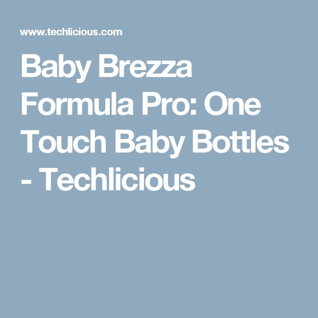 Baby Brezza Formula Pro: One Touch Baby Bottles - Techlicious